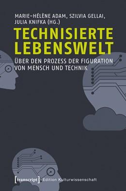 Abbildung von Adam / Gellai / Knifka | Technisierte Lebenswelt | 2016 | Über den Prozess der Figuratio... | 70