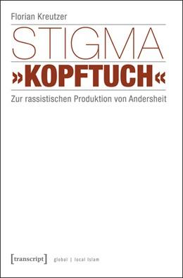 Abbildung von Kreutzer | Stigma »Kopftuch« | 2015 | Zur rassistischen Produktion v...