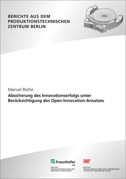 Abbildung von Rothe / | Absicherung des Innovationserfolgs unter Berücksichtigung des Open-Innovation-Ansatzes. | 1. Auflage | 2015 | beck-shop.de