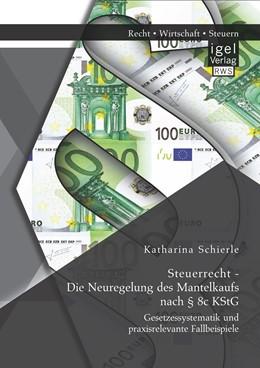 Abbildung von Schierle | Steuerrecht - Die Neuregelung des Mantelkaufs nach § 8c KStG: Gesetzessystematik und praxisrelevante Fallbeispiele | 2015