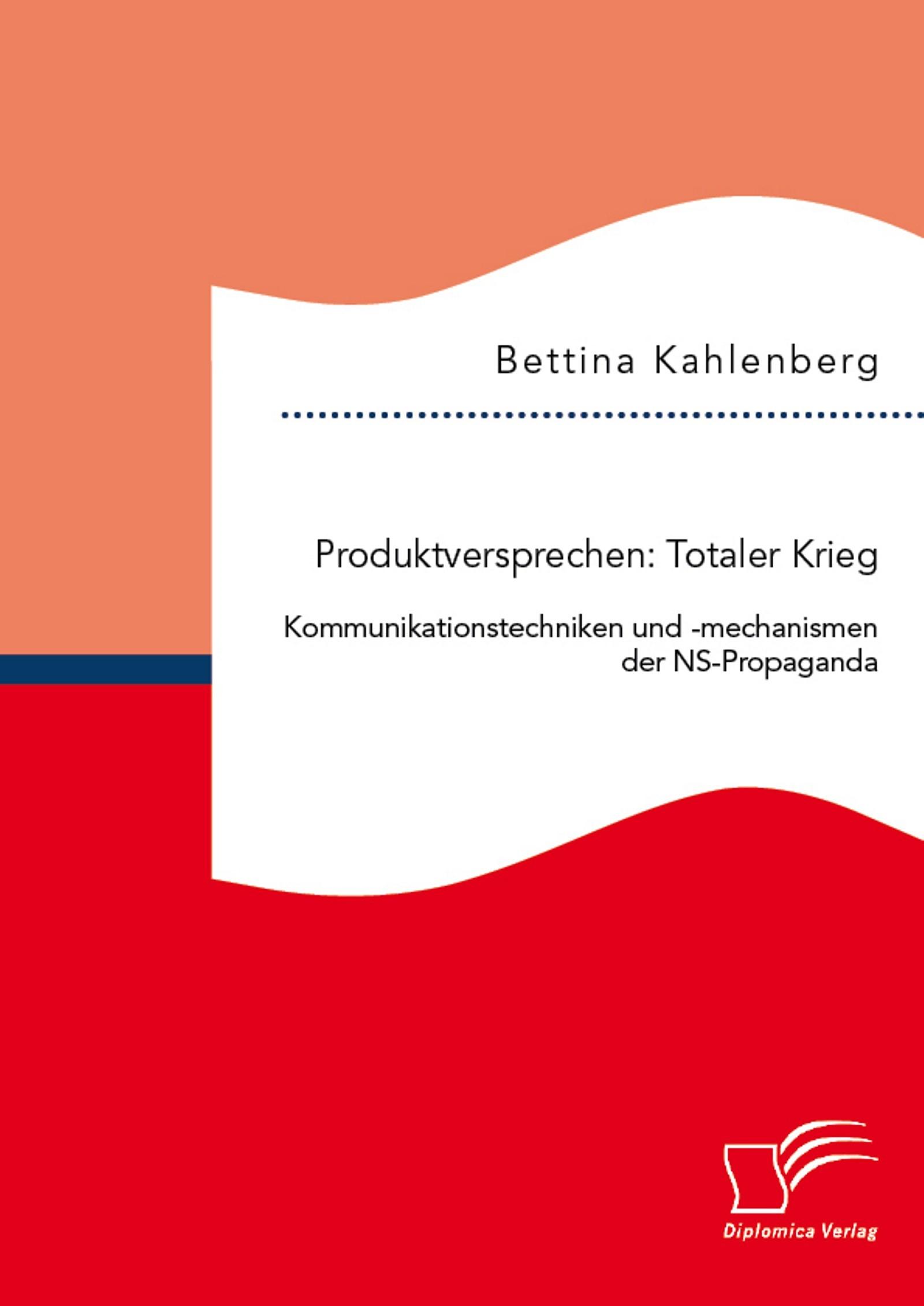 Produktversprechen: Totaler Krieg: Kommunikationstechniken und -mechanismen der NS-Propaganda | Kahlenberg, 2015 | Buch (Cover)