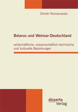 Abbildung von Romanowski | Belarus und Weimar-Deutschland: wirtschaftliche, wissenschaftlich-technische und kulturelle Beziehungen | 1. Auflage | 2015 | beck-shop.de