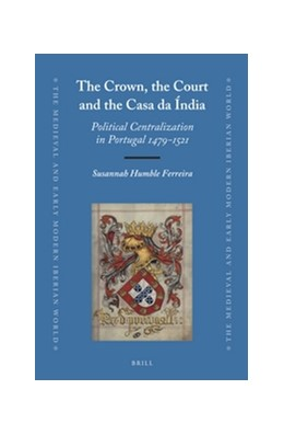 Abbildung von Ferreira | The Crown, the Court and the Casa da Índia | 2015 | Political Centralization in Po... | 60