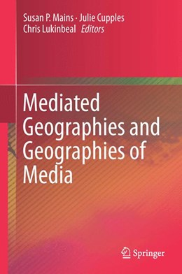 Abbildung von Mains / Cupples / Lukinbeal | Mediated Geographies and Geographies of Media | 1st ed. 2015 | 2015