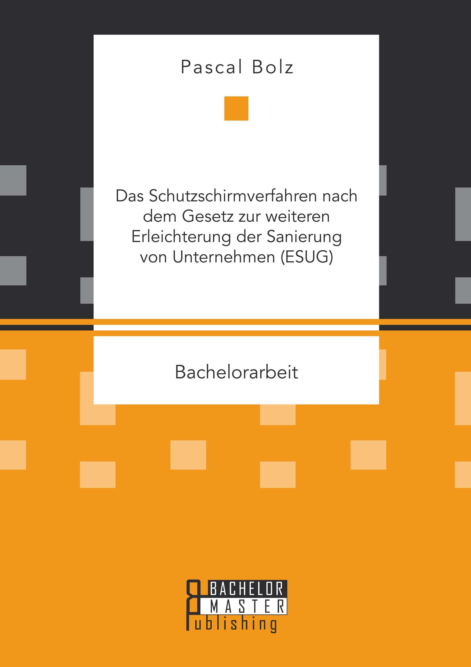 Abbildung von Bolz   Das Schutzschirmverfahren nach dem Gesetz zur weiteren Erleichterung der Sanierung von Unternehmen (ESUG)   Erstauflage   2015