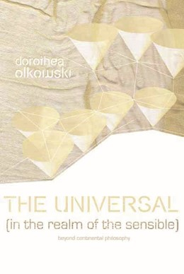 Abbildung von Olkowski   The Universal (In the Realm of the Sensible)   2007   Beyond Continental Philosophy