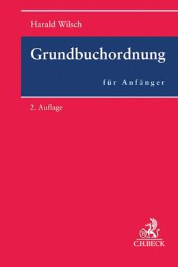 Abbildung von Wilsch | Grundbuchordnung für Anfänger | 2. Auflage | 2017 | Eine Einführung in das Grundbu...