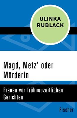 Abbildung von Rublack | Magd, Metz' oder Mörderin | 1. Auflage | 2015 | beck-shop.de