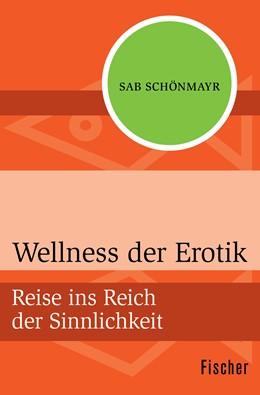 Abbildung von Schönmayr | Wellness der Erotik | 1. Auflage | 2015 | Reise ins Reich der Sinnlichke...