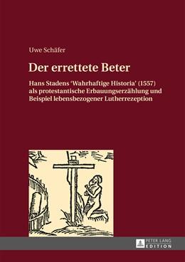Abbildung von Schäfer | Der errettete Beter | 2015 | Hans Stadens «Wahrhaftige Hist...