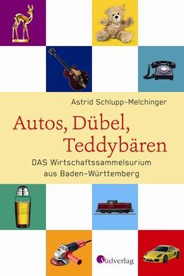 Abbildung von Schlupp-Melchinger | Autos, Dübel, Teddybären | 2015 | DAS Wirtschaftssammelsurium Ba...