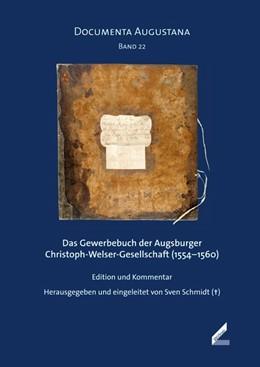 Abbildung von Schmidt   Das Gewerbebuch der Augsburger Christoph-Welser-Gesellschaft (1554-1560)   2015   Edition und Kommentar