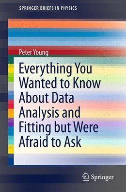 Abbildung von Young   Everything You Wanted to Know About Data Analysis and Fitting but Were Afraid to Ask   2015   2015