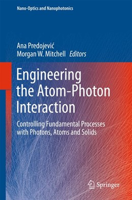 Abbildung von Predojevic / Mitchell | Engineering the Atom-Photon Interaction | 1st ed. 2015 | 2015 | Controlling Fundamental Proces...