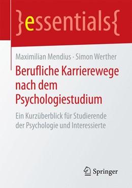 Abbildung von Mendius / Werther   Berufliche Karrierewege nach dem Psychologiestudium   2015   2015   Ein Kurzüberblick für Studiere...