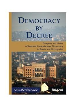 Abbildung von Merdzanovic   Democracy by Decree   2015   Prospects and Limits of Impose...