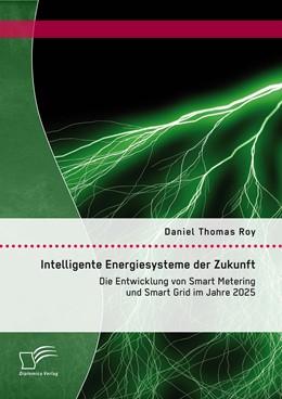 Abbildung von Roy | Intelligente Energiesysteme der Zukunft: Die Entwicklung von Smart Metering und Smart Grid im Jahre 2025 | 1. Auflage | 2015 | beck-shop.de