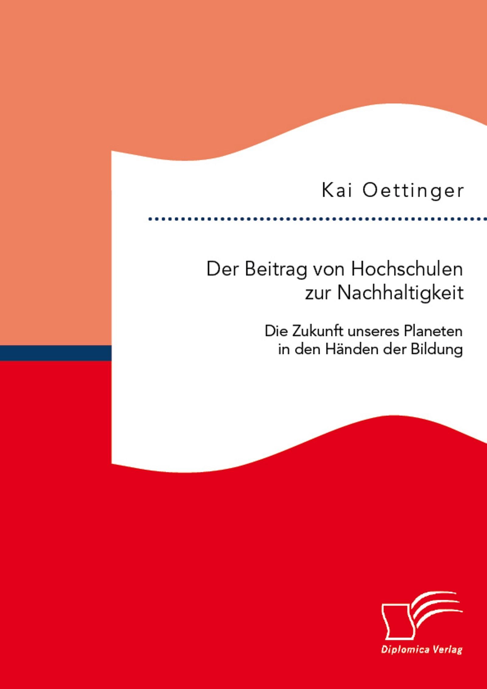 Der Beitrag von Hochschulen zur Nachhaltigkeit: Die Zukunft unseres Planeten in den Händen der Bildung   Oettinger, 2015   Buch (Cover)