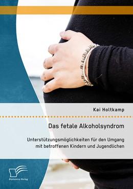 Abbildung von Holtkamp | Das fetale Alkoholsyndrom: Unterstützungsmöglichkeiten für den Umgang mit betroffenen Kindern und Jugendlichen | 2015