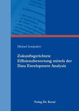 Abbildung von Serejenkov | Zukunftsgerichtete Effizienzbewertung mittels der Data Envelopment Analysis | 1. Auflage | 2015 | 435 | beck-shop.de