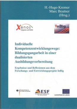 Abbildung von Kremer / Beutner | Individuelle Kompetenzentwicklungswege: Bildungsgangarbeit in einer dualisierten Ausbildungsvorbereitung | 1. Auflage | 2015 | beck-shop.de