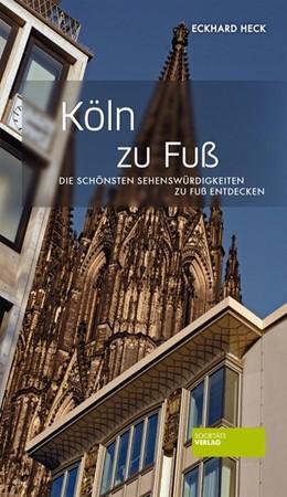 Abbildung von Heck | Köln zu Fuß | 1. Auflage | 2016 | beck-shop.de