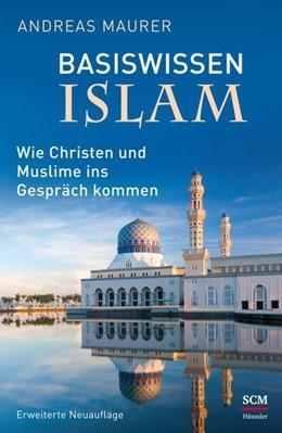 Abbildung von Maurer | Basiswissen Islam | Nachdruck | 2015 | Wie Christen und Muslime ins G...