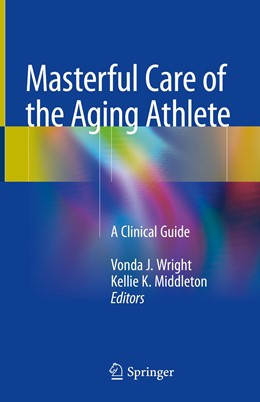 Abbildung von Wright / Middleton | Masterful Care of the Aging Athlete | 1st ed. 2018 | 2018 | A Clinical Guide