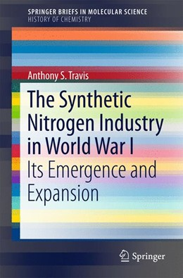 Abbildung von S. Travis   The Synthetic Nitrogen Industry in World War I   1st ed. 2015   2015   Its Emergence and Expansion