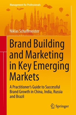 Abbildung von Schaffmeister | Brand Building and Marketing in Key Emerging Markets | 1st ed. 2015 | 2015 | A Practitioner's Guide to Succ...