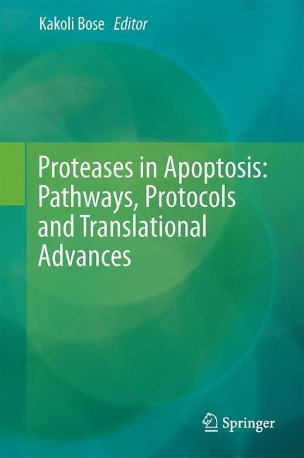 Proteases in Apoptosis: Pathways, Protocols and Translational Advances | Bose | 1st ed. 2015, 2015 | Buch (Cover)