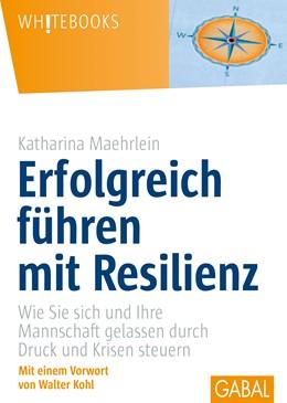 Abbildung von Maehrlein | Erfolgreich führen mit Resilienz | 1. Auflage | 2015 | beck-shop.de