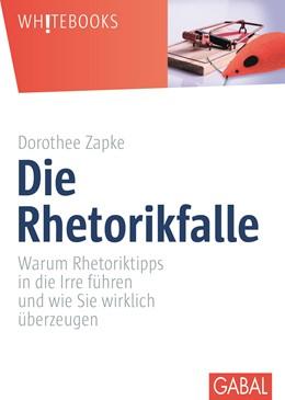 Abbildung von Zapke   Die Rhetorikfalle   2015   Warum Rhetoriktipps in die Irr...   671