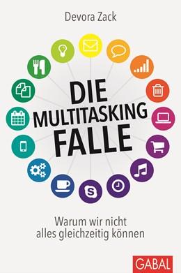 Abbildung von Zack | Die Multitasking-Falle | 2015 | Warum wir nicht alles gleichze...
