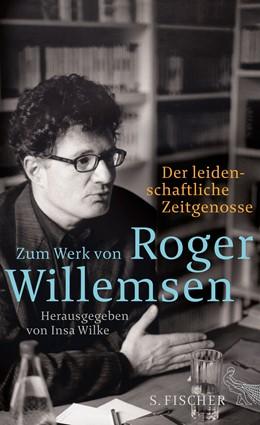 Abbildung von Wilke | Der leidenschaftliche Zeitgenosse | 2015 | Zum Werk von Roger Willemsen