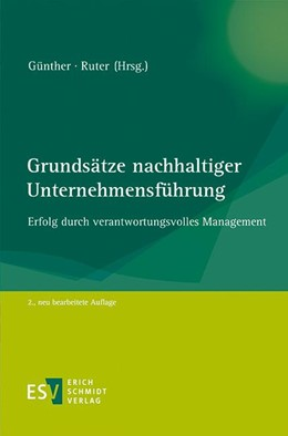 Abbildung von Günther / Ruter / Bassen | Grundsätze nachhaltiger Unternehmensführung | 2., neu bearbeitete Auflage | 2015 | Erfolg durch verantwortungsvol...