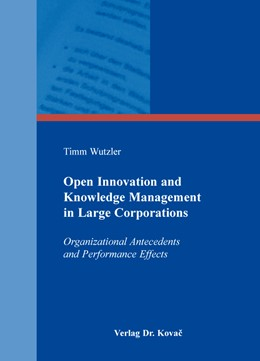 Abbildung von Wutzler | Open Innovation and Knowledge Management in Large Corporations | 2015 | Organizational Antecedents and... | 178