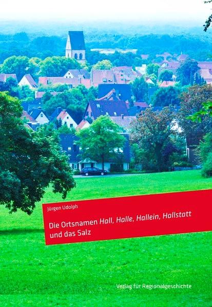 Die Ortsnamen Hall, Halle, Hallein, Hallstatt und das Salz | Udolph, 2014 | Buch (Cover)