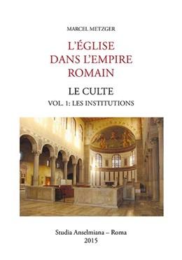 Abbildung von Metzger   L'Église dans L'Empire romain   2015   Le culte - Vol. 1: Les institu...