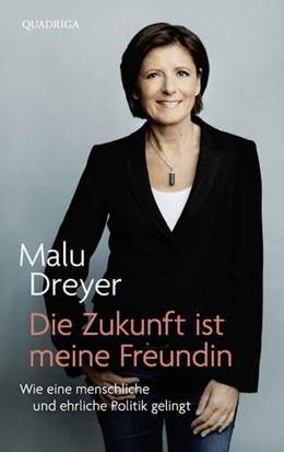 Abbildung von Dreyer / Schumacher | Die Zukunft ist meine Freundin | 2015 | Wie eine menschliche und ehrli...