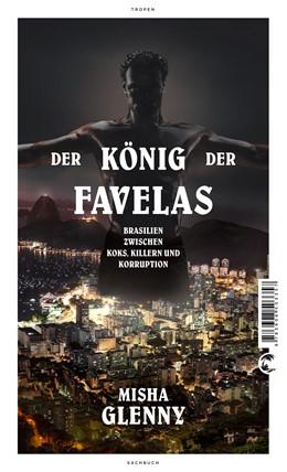 Abbildung von Glenny | Der König der Favelas | 2. Druckaufl. | 2016 | Brasilien zwischen Koks, Kille...