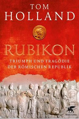 Abbildung von Holland | Rubikon | 4. Druckaufl. | 2018 | Triumph und Tragödie der Römis...