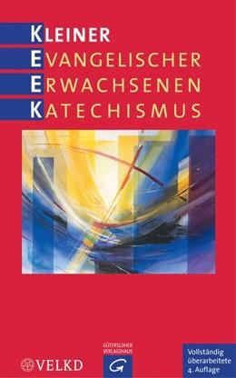 Abbildung von Rothgangel / Kuch | Kleiner Evangelischer Erwachsenenkatechismus | 1. Auflage | 2015 | beck-shop.de