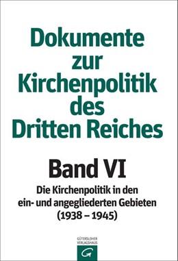 Abbildung von Dokumente zur Kirchenpolitik des Dritten Reiches Band VI: 1938-1945 | 2017 | Die Kirchenpolitik in den ein-...