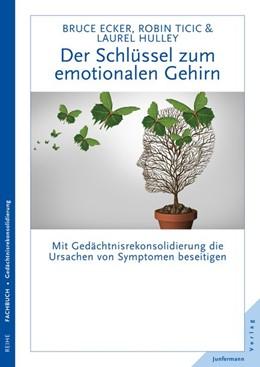 Abbildung von Ecker / Ticic | Der Schlüssel zum emotionalen Gehirn | 1. Auflage | 2016 | beck-shop.de