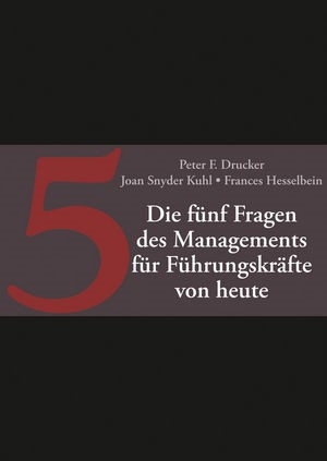 Die fünf entscheidenden Fragen des Managements für Führungskräfte von heute | Drucker / Snyder Kuhl / Hesselbein, 2015 | Buch (Cover)