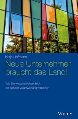 Abbildung von Hofmann | Neue Unternehmer braucht das Land! | 2015 | Wie Sie wirtschaftlichen Erfol...