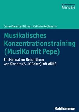 Abbildung von Hillmer / Rothmann | Musikalisches Konzentrationstraining (Musiko mit Pepe) | 2015 | Ein Manual zur Behandlung von ...