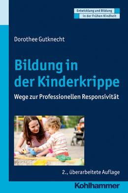 Abbildung von Gutknecht | Bildung in der Kinderkrippe | 1. Auflage | 2015 | beck-shop.de