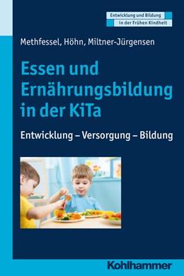 Abbildung von Höhn / Methfessel / Miltner-Jürgensen | Essen und Ernährungsbildung in der KiTa | 2016 | Entwicklung - Versorgung - Bil...